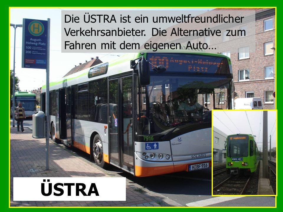 ÜSTRA Die ÜSTRA ist ein umweltfreundlicher Verkehrsanbieter. Die Alternative zum Fahren mit dem eigenen Auto…