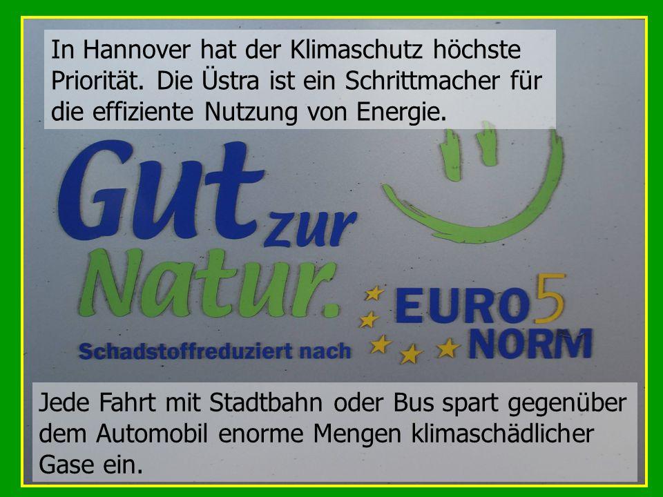 Jede Fahrt mit Stadtbahn oder Bus spart gegenüber dem Automobil enorme Mengen klimaschädlicher Gase ein. In Hannover hat der Klimaschutz höchste Prior
