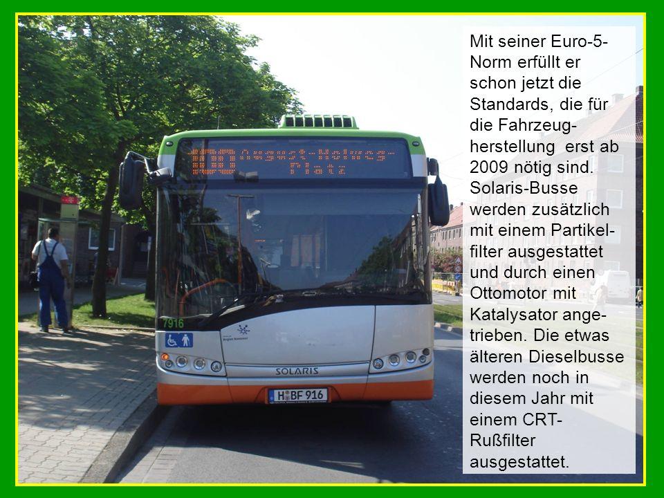 Mit seiner Euro-5- Norm erfüllt er schon jetzt die Standards, die für die Fahrzeug- herstellung erst ab 2009 nötig sind. Solaris-Busse werden zusätzli