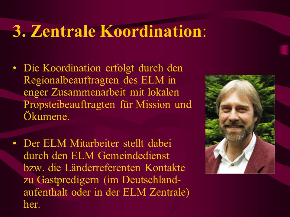 3. Zentrale Koordination: Die Koordination erfolgt durch den Regionalbeauftragten des ELM in enger Zusammenarbeit mit lokalen Propsteibeauftragten für