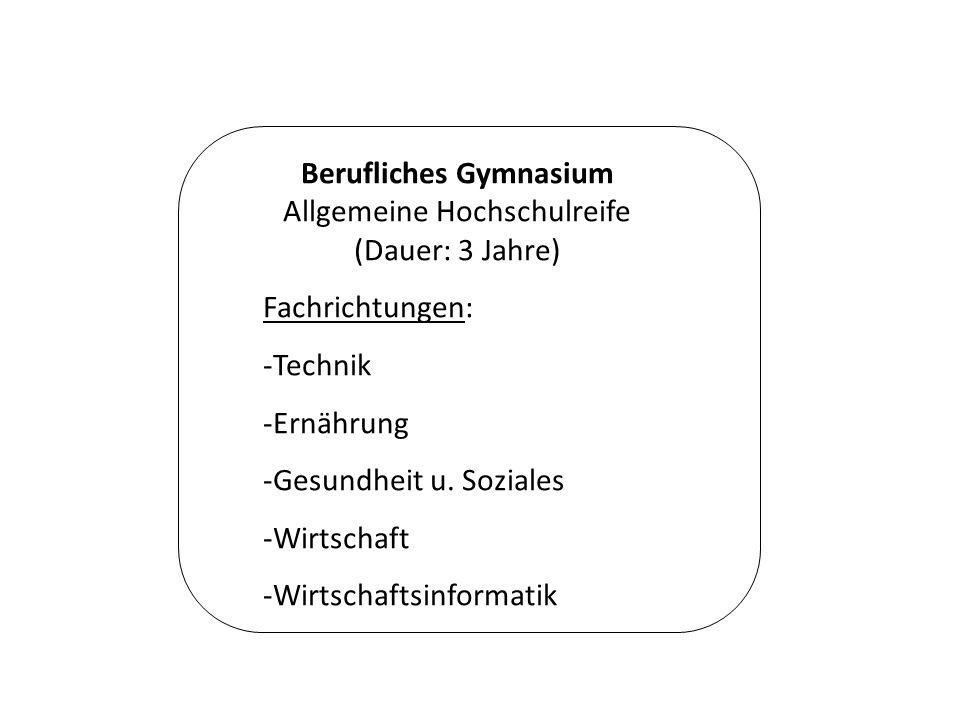 Berufliches Gymnasium Allgemeine Hochschulreife (Dauer: 3 Jahre) Fachrichtungen: -Technik -Ernährung -Gesundheit u.