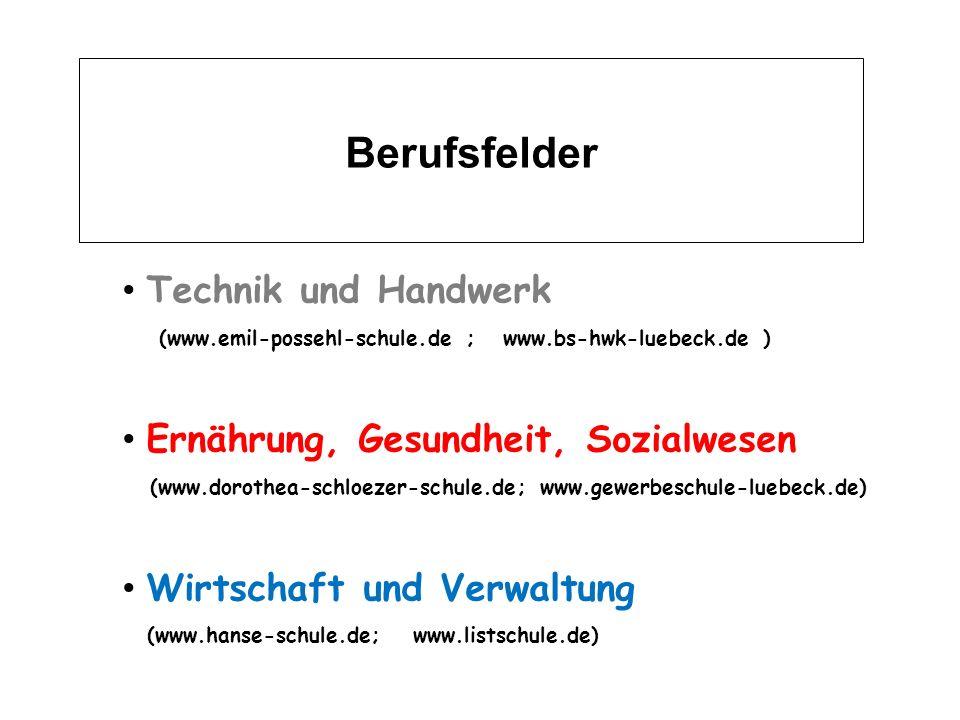 Berufsfelder Technik und Handwerk (www.emil-possehl-schule.de ; www.bs-hwk-luebeck.de ) Ernährung, Gesundheit, Sozialwesen (www.dorothea-schloezer-schule.de; www.gewerbeschule-luebeck.de) Wirtschaft und Verwaltung (www.hanse-schule.de; www.listschule.de)
