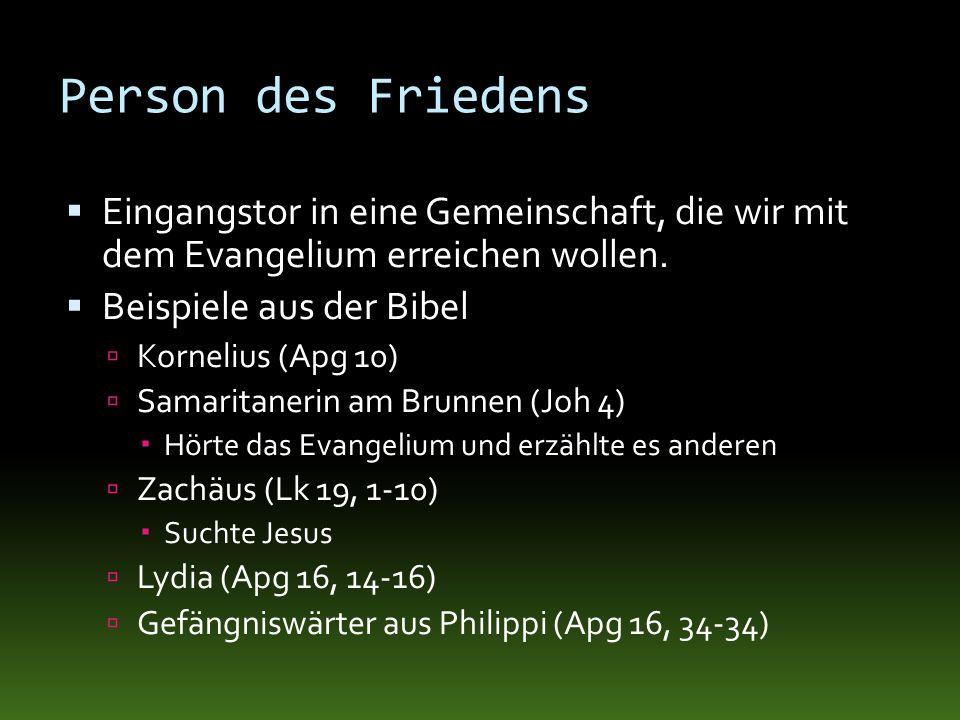Person des Friedens Eingangstor in eine Gemeinschaft, die wir mit dem Evangelium erreichen wollen. Beispiele aus der Bibel Kornelius (Apg 10) Samarita