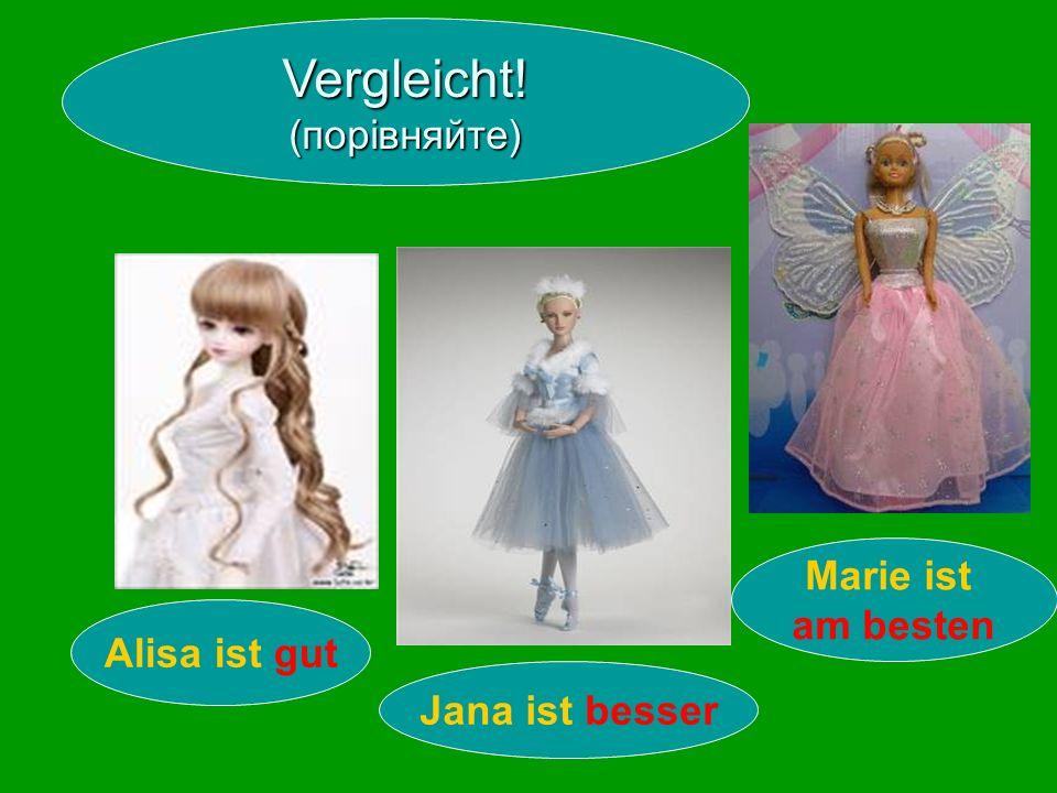Alisa ist gut Jana ist besser Marie ist am besten Vergleicht! (порівняйте)