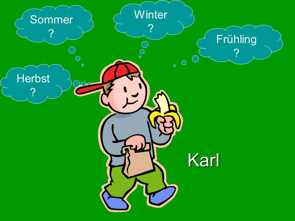 Sommer ? Winter ? Frühling ? Herbst ? Karl