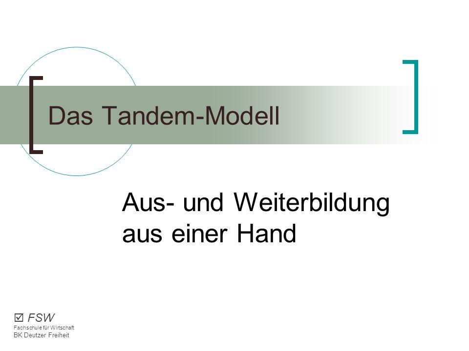 Aus- und Weiterbildung aus einer Hand Das Tandem-Modell FSW Fachschule für Wirtschaft BK Deutzer Freiheit