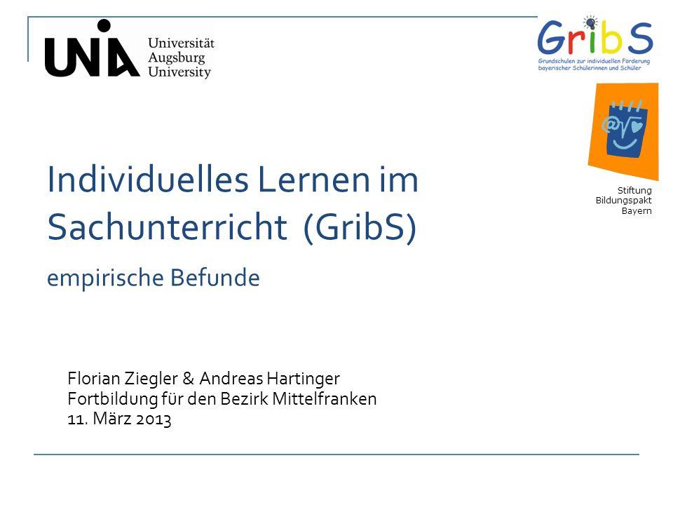 1 Individuelles Lernen im Sachunterricht (GribS) Florian Ziegler & Andreas Hartinger Fortbildung für den Bezirk Mittelfranken 11. März 2013 Stiftung B