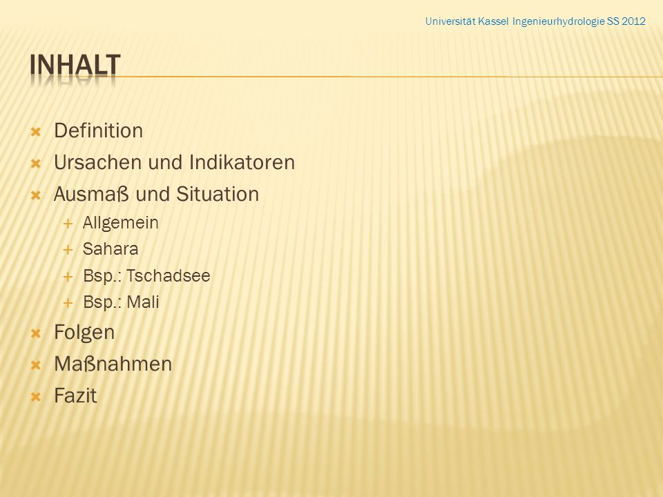 Definition Ursachen und Indikatoren Ausmaß und Situation Allgemein Sahara Bsp.: Tschadsee Bsp.: Mali Folgen Maßnahmen Fazit Universität Kassel Ingenie