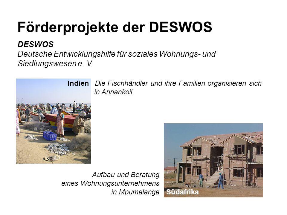 Förderprojekte der DESWOS DESWOS Deutsche Entwicklungshilfe für soziales Wohnungs- und Siedlungswesen e.