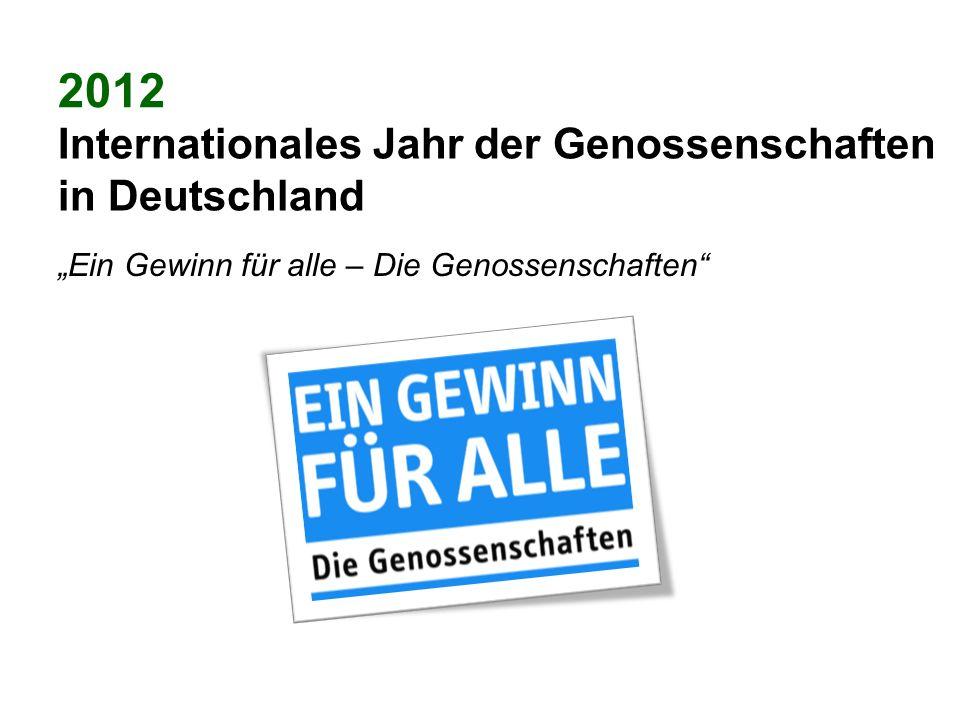 2012 Internationales Jahr der Genossenschaften in Deutschland Ein Gewinn für alle – Die Genossenschaften