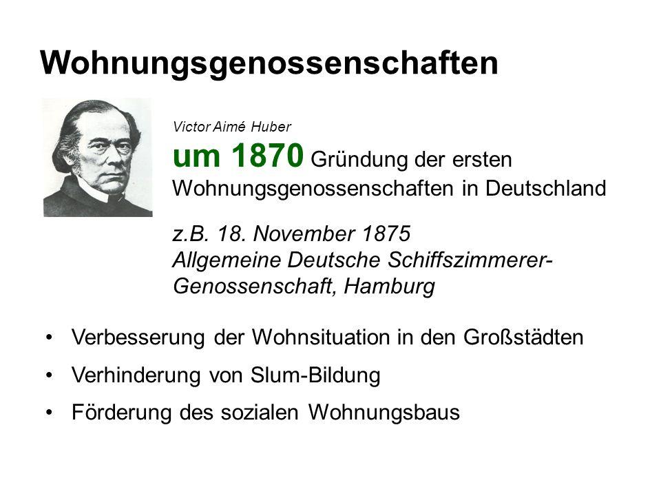 Wohnungsgenossenschaften Victor Aimé Huber um 1870 Gründung der ersten Wohnungsgenossenschaften in Deutschland z.B.