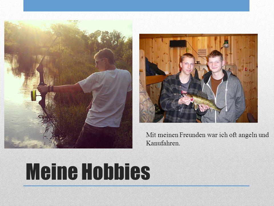 Meine Hobbies Mit meinen Freunden war ich oft angeln und Kanufahren.