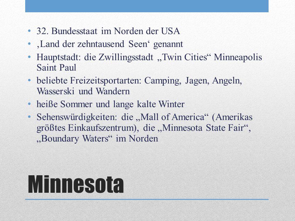 Minnesota 32. Bundesstaat im Norden der USA Land der zehntausend Seen genannt Hauptstadt: die Zwillingsstadt Twin Cities Minneapolis Saint Paul belieb