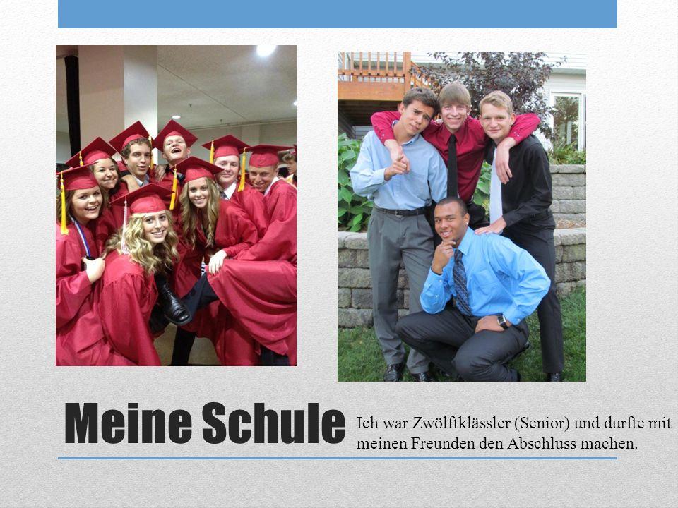 Meine Schule Ich war Zwölftklässler (Senior) und durfte mit meinen Freunden den Abschluss machen.
