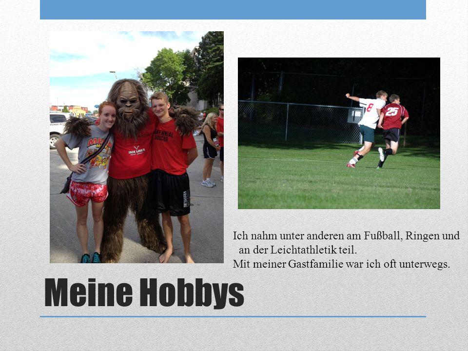 Meine Hobbys Ich nahm unter anderen am Fußball, Ringen und an der Leichtathletik teil. Mit meiner Gastfamilie war ich oft unterwegs.