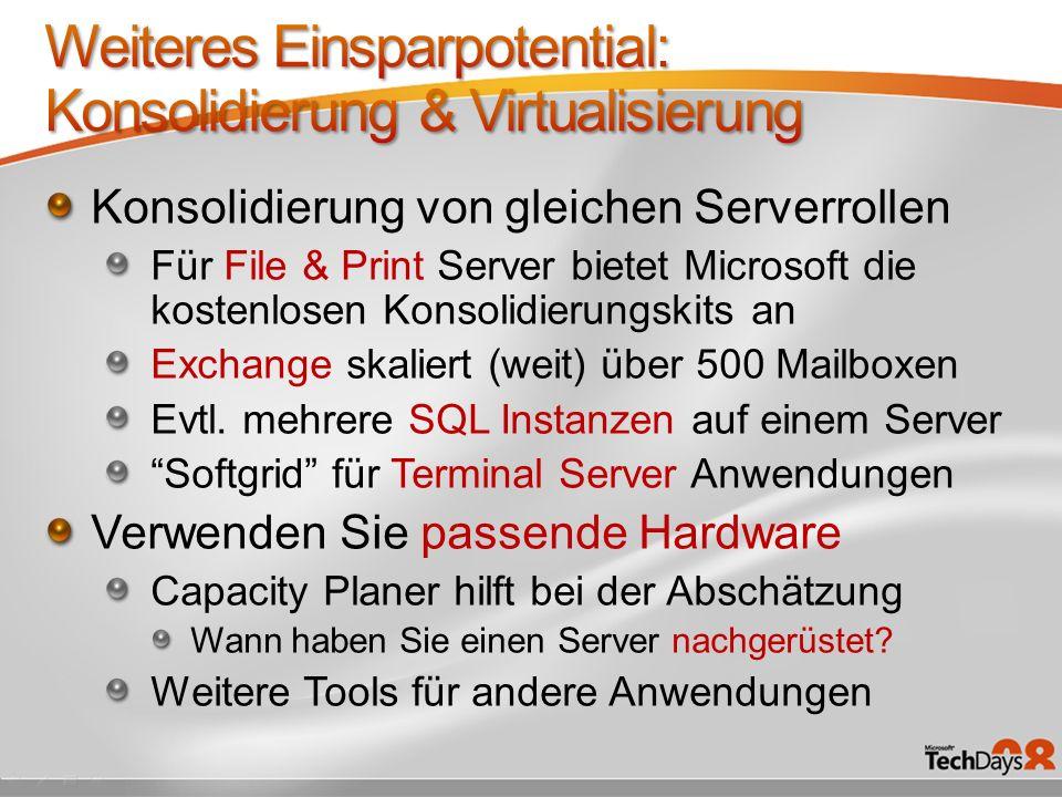 Konsolidierung von gleichen Serverrollen Für File & Print Server bietet Microsoft die kostenlosen Konsolidierungskits an Exchange skaliert (weit) über 500 Mailboxen Evtl.