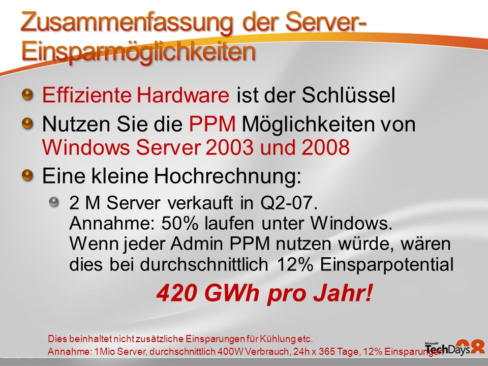 Effiziente Hardware ist der Schlüssel Nutzen Sie die PPM Möglichkeiten von Windows Server 2003 und 2008 Eine kleine Hochrechnung: 2 M Server verkauft