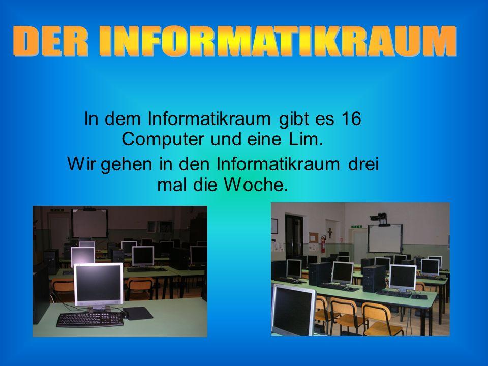 In dem Informatikraum gibt es 16 Computer und eine Lim.
