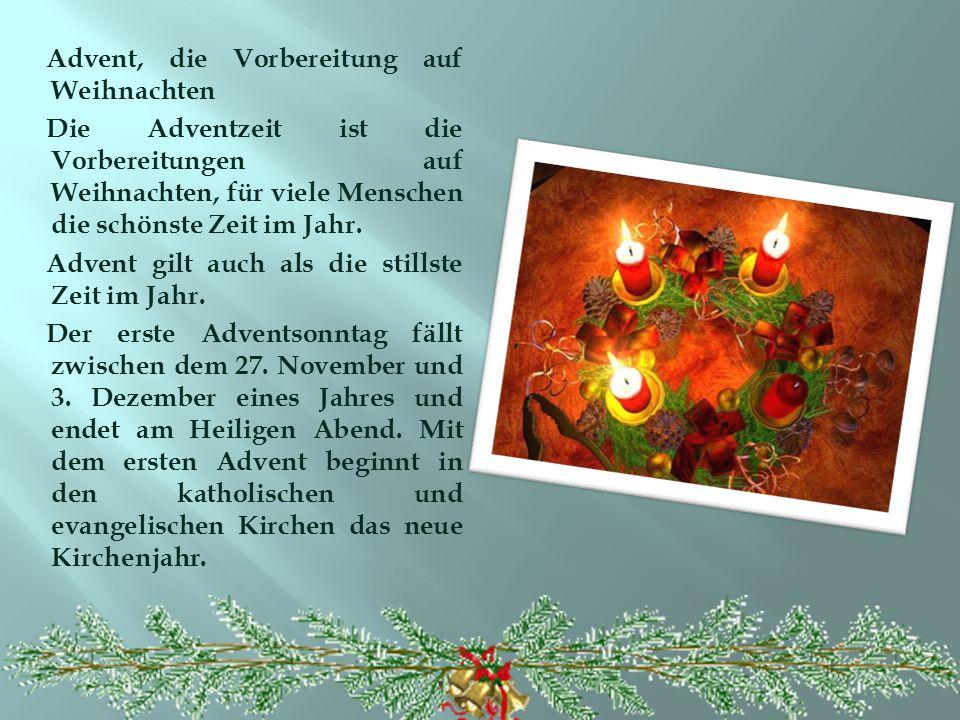 Advent, die Vorbereitung auf Weihnachten Die Adventzeit ist die Vorbereitungen auf Weihnachten, für viele Menschen die schönste Zeit im Jahr.