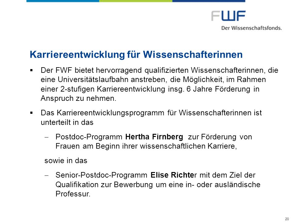 Karriereentwicklung für Wissenschafterinnen Der FWF bietet hervorragend qualifizierten Wissenschafterinnen, die eine Universitätslaufbahn anstreben, die Möglichkeit, im Rahmen einer 2-stufigen Karriereentwicklung insg.