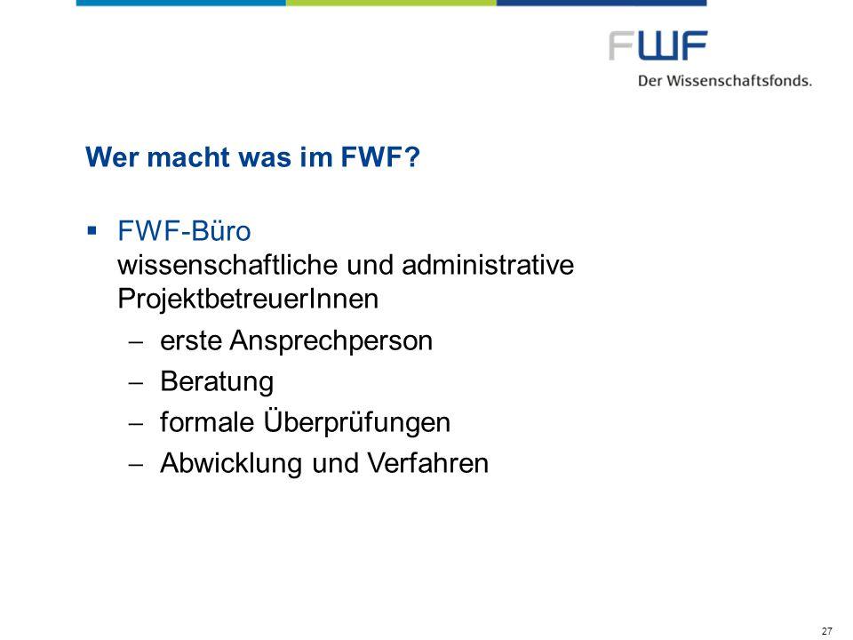 Wer macht was im FWF? FWF-Büro wissenschaftliche und administrative ProjektbetreuerInnen erste Ansprechperson Beratung formale Überprüfungen Abwicklun