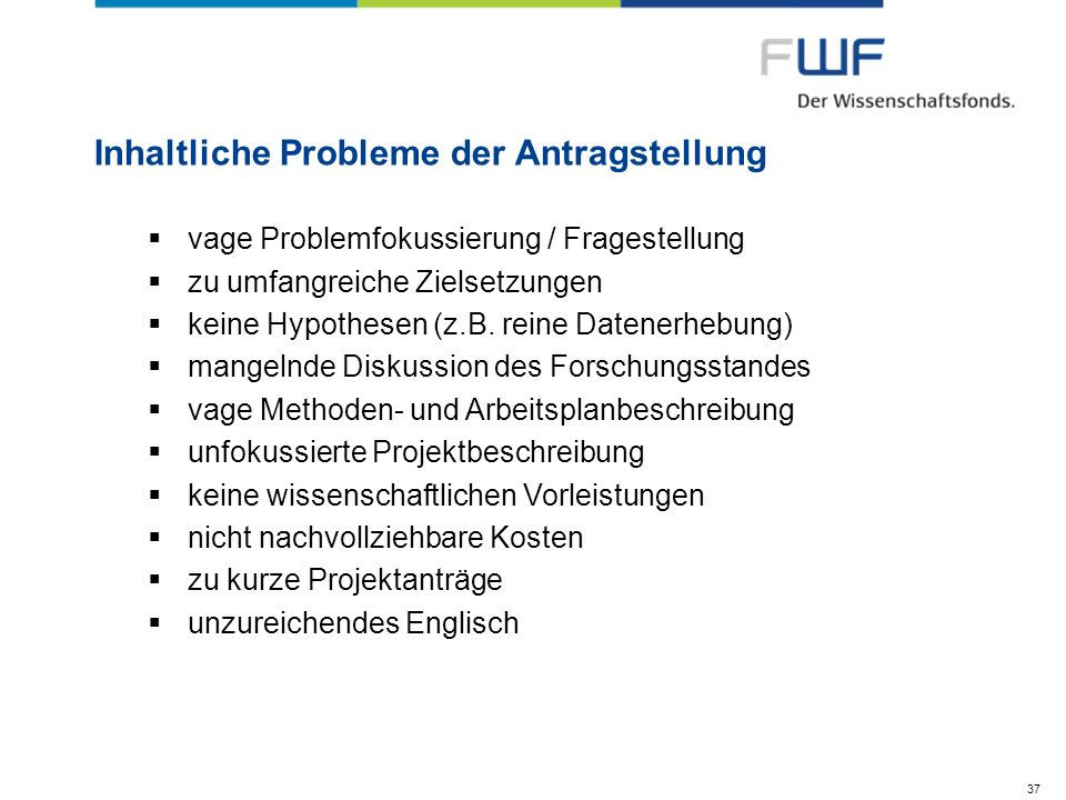 Inhaltliche Probleme der Antragstellung vage Problemfokussierung / Fragestellung zu umfangreiche Zielsetzungen keine Hypothesen (z.B. reine Datenerheb