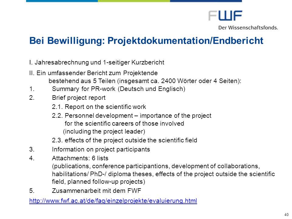 40 Bei Bewilligung: Projektdokumentation/Endbericht I. Jahresabrechnung und 1-seitiger Kurzbericht II. Ein umfassender Bericht zum Projektende bestehe