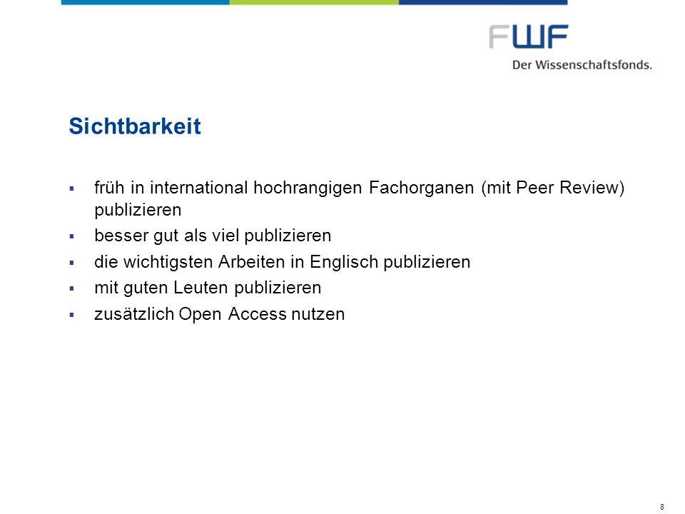 Sichtbarkeit früh in international hochrangigen Fachorganen (mit Peer Review) publizieren besser gut als viel publizieren die wichtigsten Arbeiten in Englisch publizieren mit guten Leuten publizieren zusätzlich Open Access nutzen 8