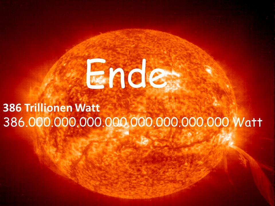 Ende 386 Trillionen Watt 386.000.000.000.000.000.000.000.000 Watt