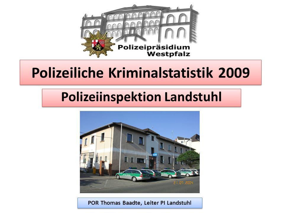 Polizeiliche Kriminalstatistik 2009 Polizeiinspektion Landstuhl POR Thomas Baadte, Leiter PI Landstuhl