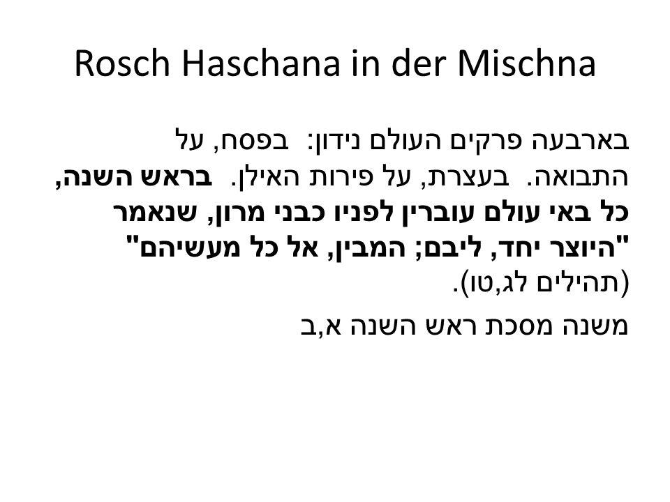 Rosch Haschana in der Mischna בארבעה פרקים העולם נידון : בפסח, על התבואה. בעצרת, על פירות האילן. בראש השנה, כל באי עולם עוברין לפניו כבני מרון, שנאמר