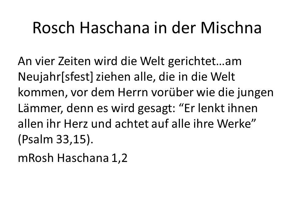 Rosch Haschana in der Mischna An vier Zeiten wird die Welt gerichtet…am Neujahr[sfest] ziehen alle, die in die Welt kommen, vor dem Herrn vorüber wie