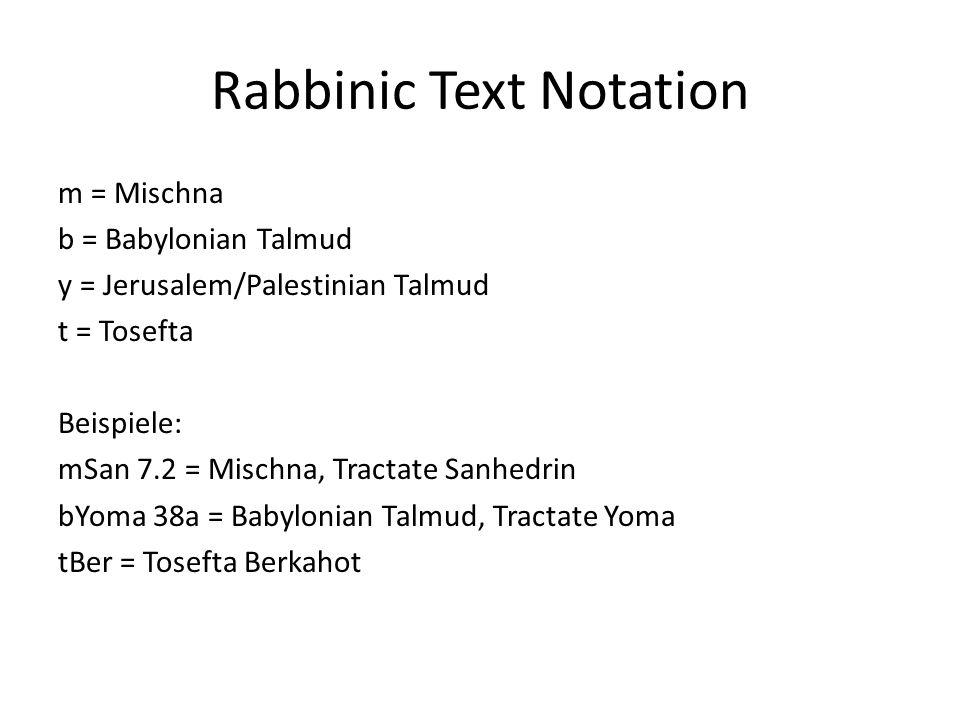 Rabbinic Text Notation m = Mischna b = Babylonian Talmud y = Jerusalem/Palestinian Talmud t = Tosefta Beispiele: mSan 7.2 = Mischna, Tractate Sanhedri