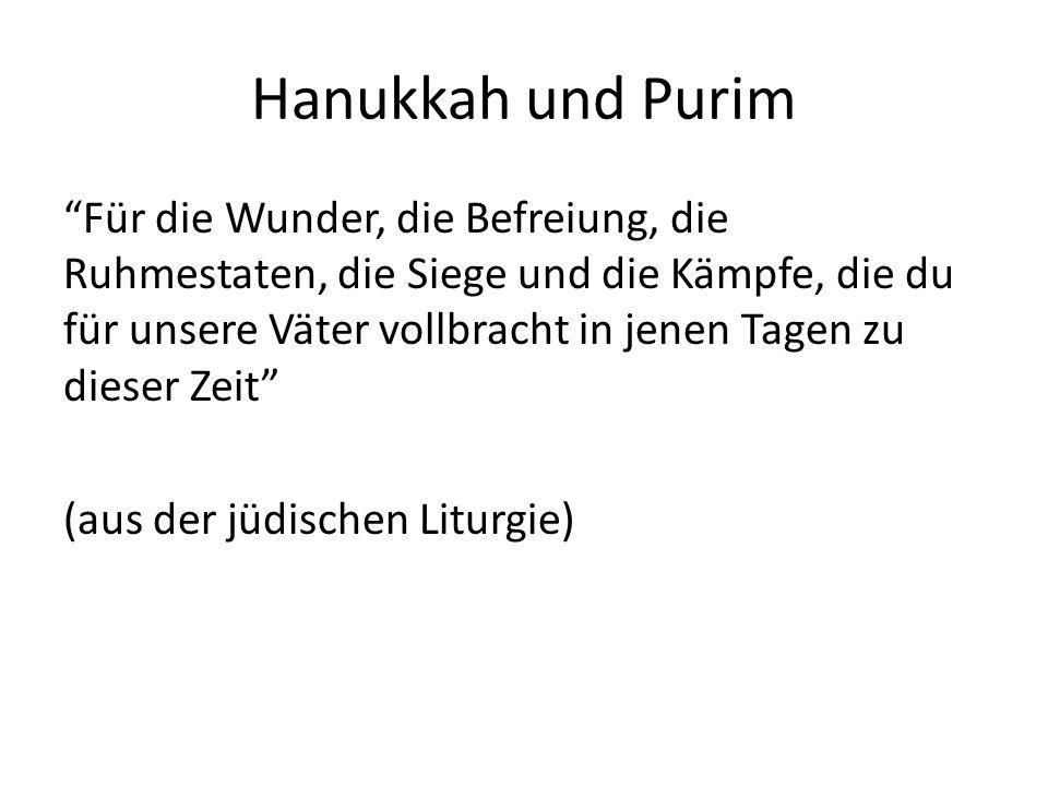 Hanukkah und Purim Für die Wunder, die Befreiung, die Ruhmestaten, die Siege und die Kämpfe, die du für unsere Väter vollbracht in jenen Tagen zu dies