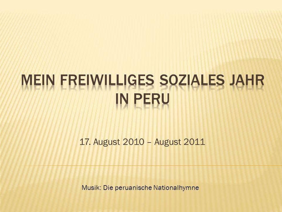 17. August 2010 – August 2011 Musik: Die peruanische Nationalhymne