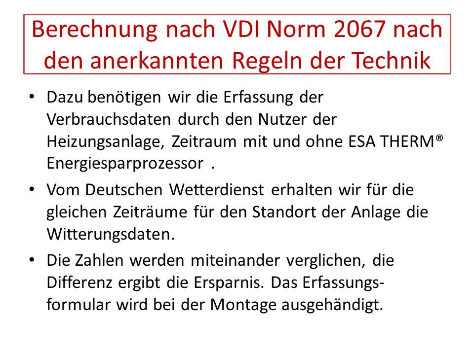 Berechnung nach VDI Norm 2067 nach den anerkannten Regeln der Technik Dazu benötigen wir die Erfassung der Verbrauchsdaten durch den Nutzer der Heizun
