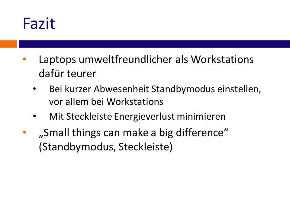 Fazit Laptops umweltfreundlicher als Workstations dafür teurer Bei kurzer Abwesenheit Standbymodus einstellen, vor allem bei Workstations Mit Stecklei