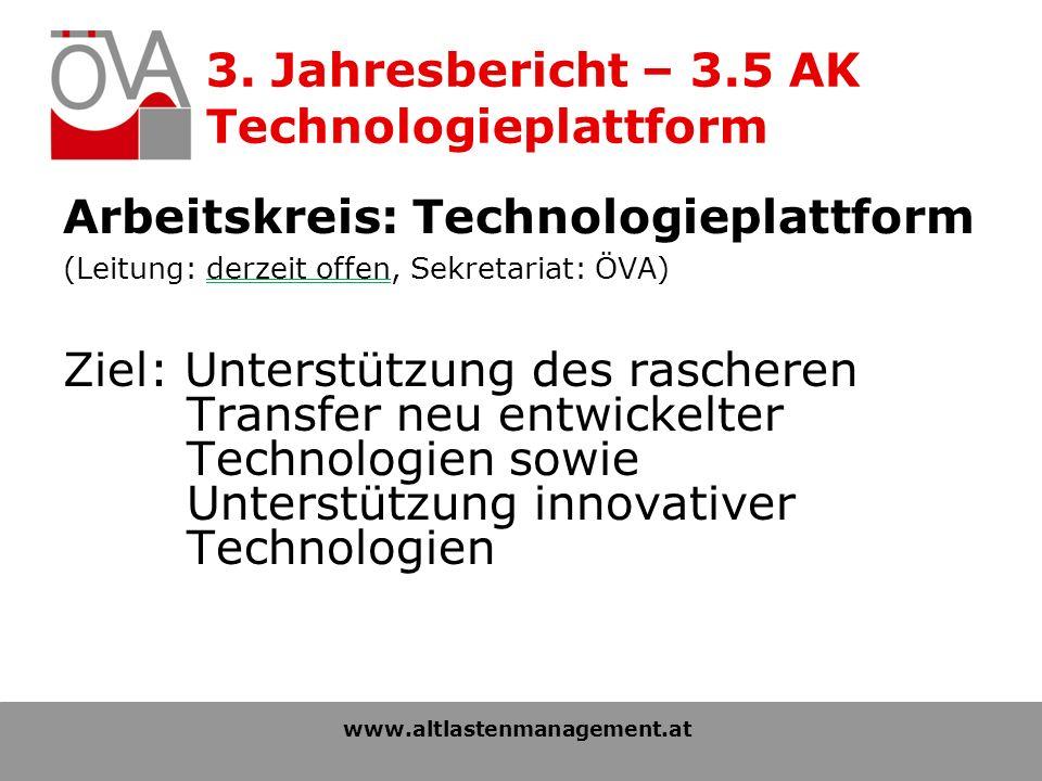 3. Jahresbericht – 3.5 AK Technologieplattform Arbeitskreis: Technologieplattform (Leitung: derzeit offen, Sekretariat: ÖVA) Ziel: Unterstützung des r