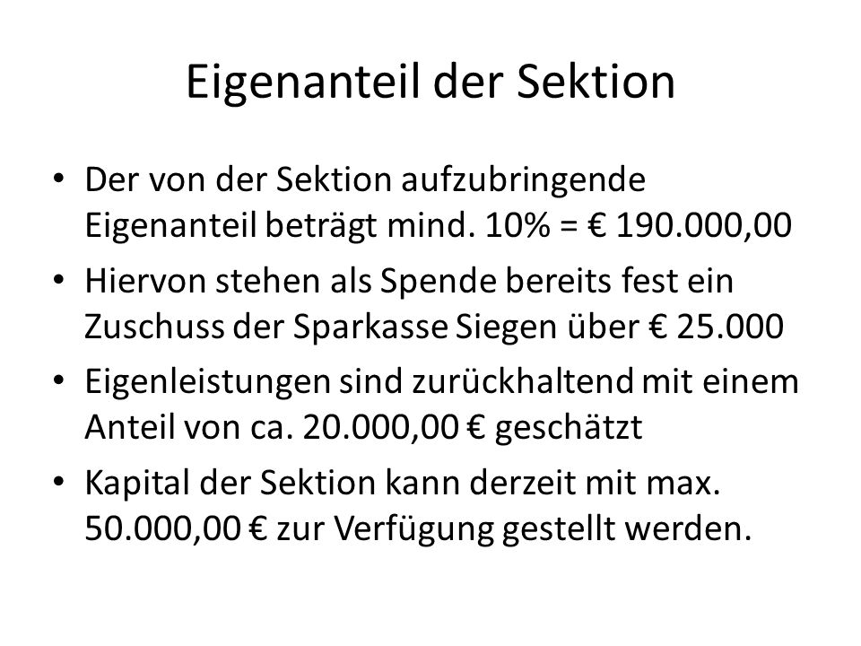Eigenanteil der Sektion Der von der Sektion aufzubringende Eigenanteil beträgt mind. 10% = 190.000,00 Hiervon stehen als Spende bereits fest ein Zusch
