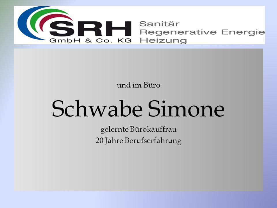 und im Büro Schwabe Simone gelernte Bürokauffrau 20 Jahre Berufserfahrung