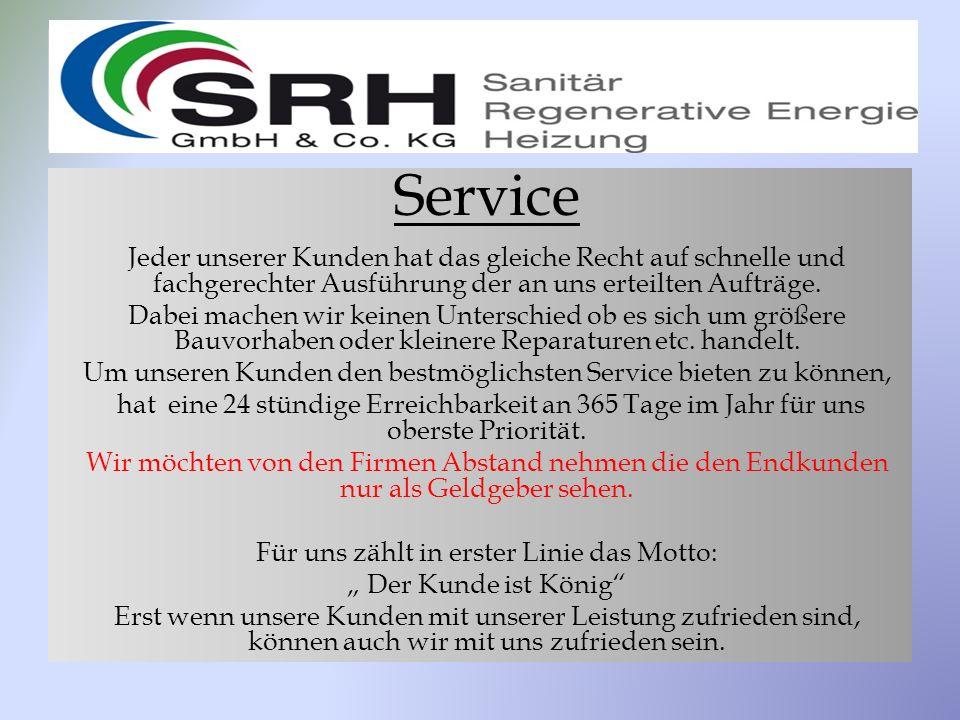 Service Jeder unserer Kunden hat das gleiche Recht auf schnelle und fachgerechter Ausführung der an uns erteilten Aufträge.