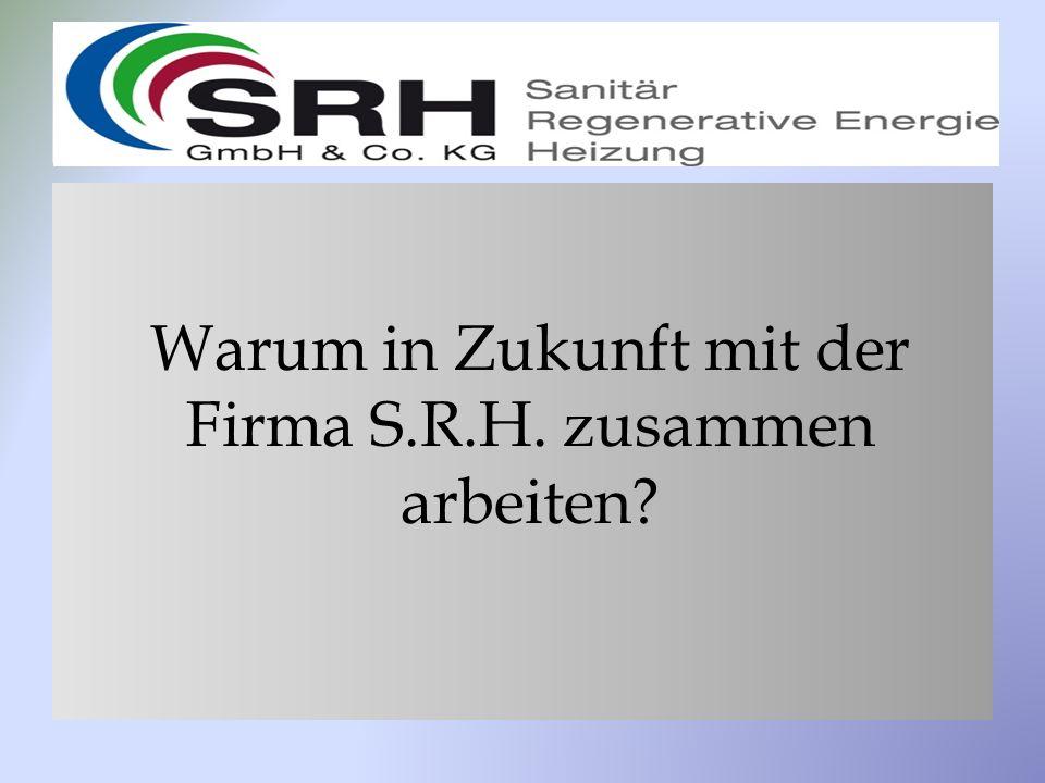 Warum in Zukunft mit der Firma S.R.H. zusammen arbeiten