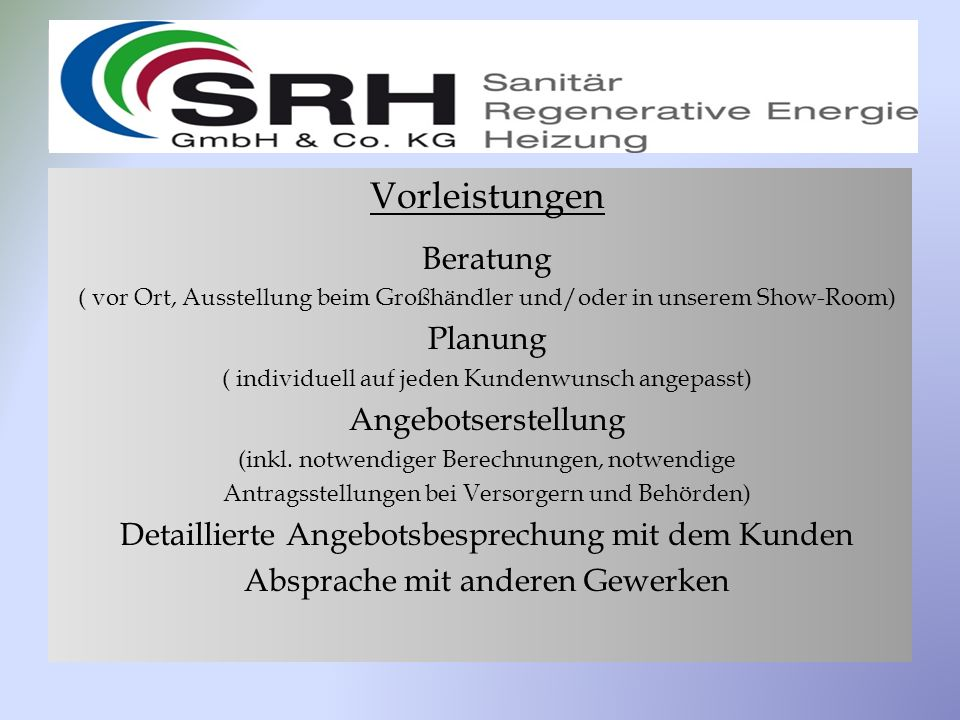 Vorleistungen Beratung ( vor Ort, Ausstellung beim Großhändler und/oder in unserem Show-Room) Planung ( individuell auf jeden Kundenwunsch angepasst) Angebotserstellung (inkl.
