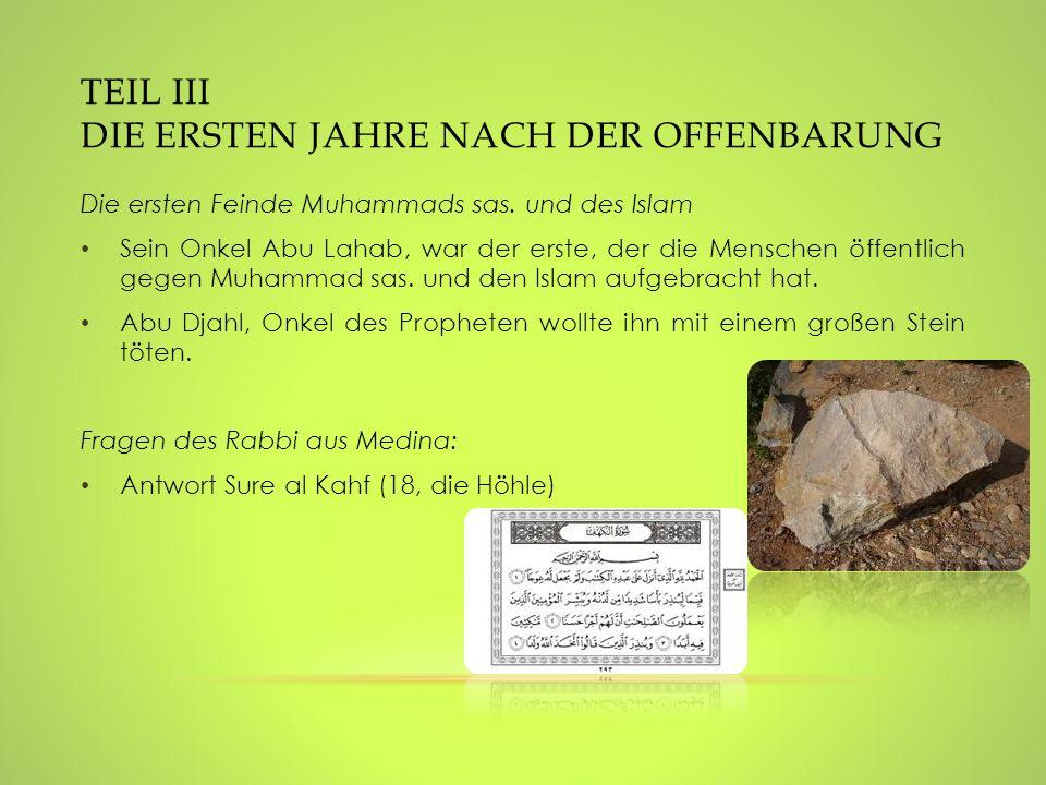 TEIL III DIE ERSTEN JAHRE NACH DER OFFENBARUNG Die ersten Feinde Muhammads sas. und des Islam Sein Onkel Abu Lahab, war der erste, der die Menschen öf