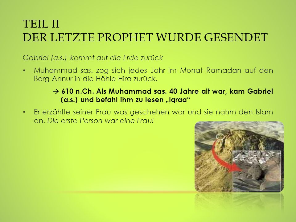 TEIL II DER LETZTE PROPHET WURDE GESENDET Gabriel (a.s.) kommt auf die Erde zurück Muhammad sas. zog sich jedes Jahr im Monat Ramadan auf den Berg Ann