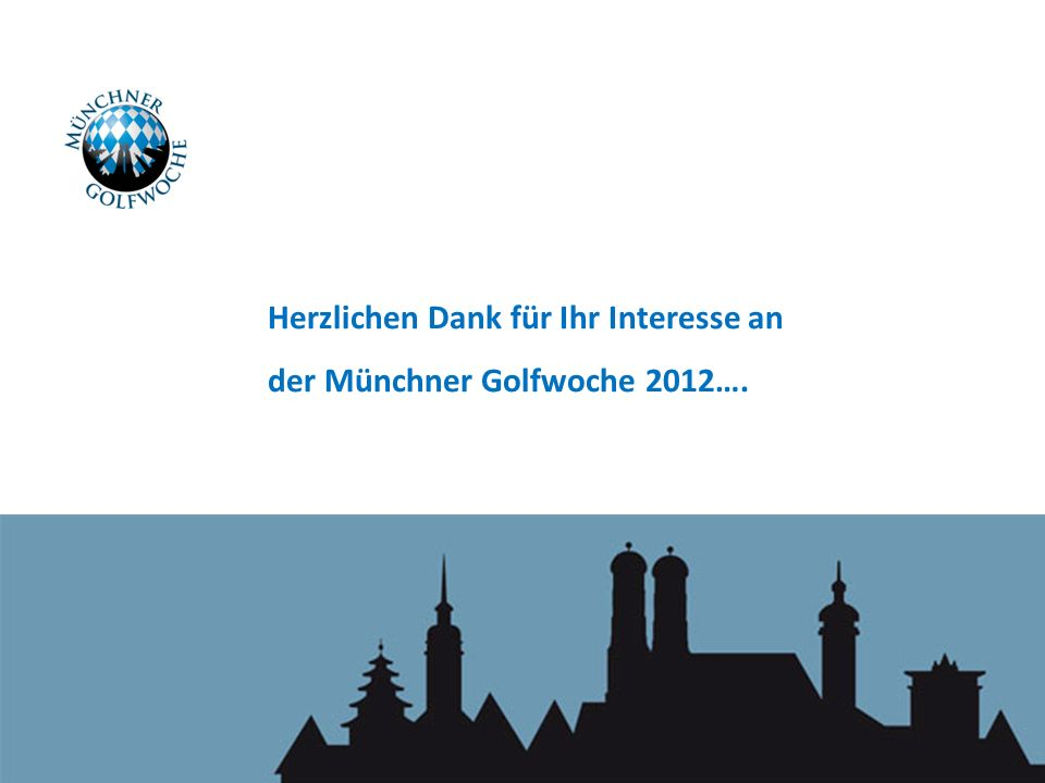 Herzlichen Dank für Ihr Interesse an der Münchner Golfwoche 2012….