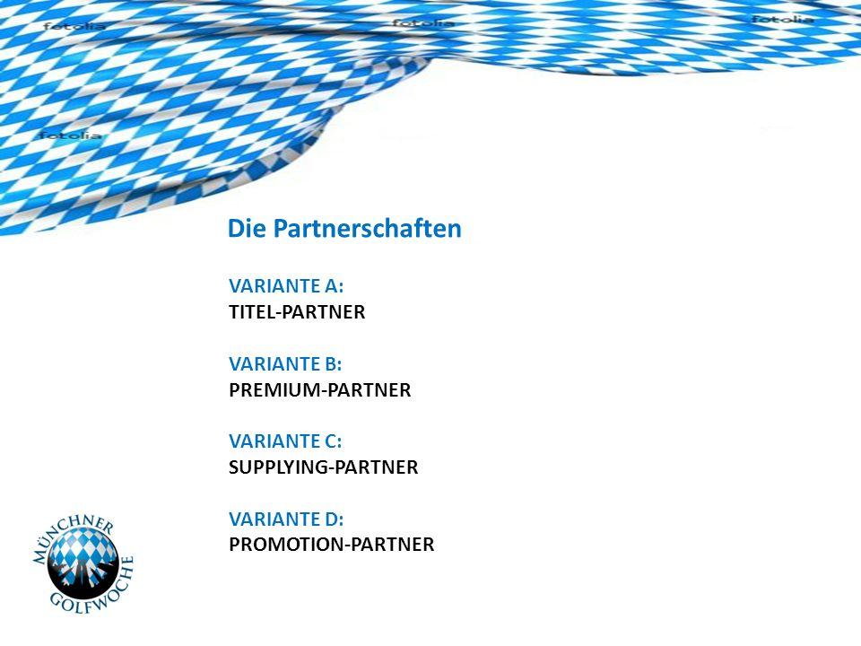 Die Partnerschaften VARIANTE A: TITEL-PARTNER VARIANTE B: PREMIUM-PARTNER VARIANTE C: SUPPLYING-PARTNER VARIANTE D: PROMOTION-PARTNER