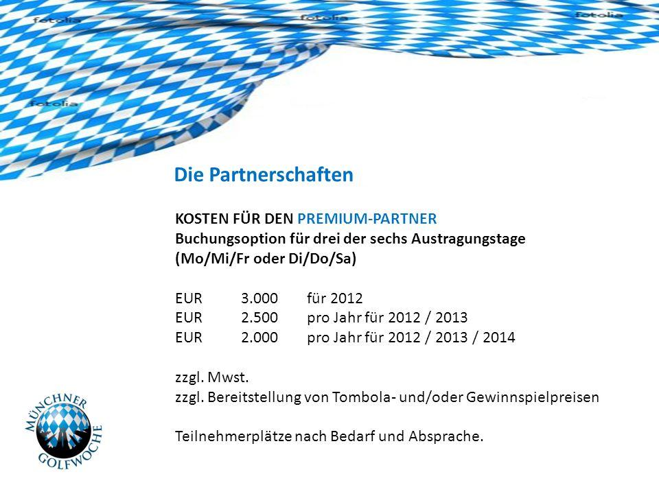 Die Partnerschaften KOSTEN FÜR DEN PREMIUM-PARTNER Buchungsoption für drei der sechs Austragungstage (Mo/Mi/Fr oder Di/Do/Sa) EUR3.000 für 2012 EUR2.500pro Jahr für 2012 / 2013 EUR2.000 pro Jahr für 2012 / 2013 / 2014 zzgl.