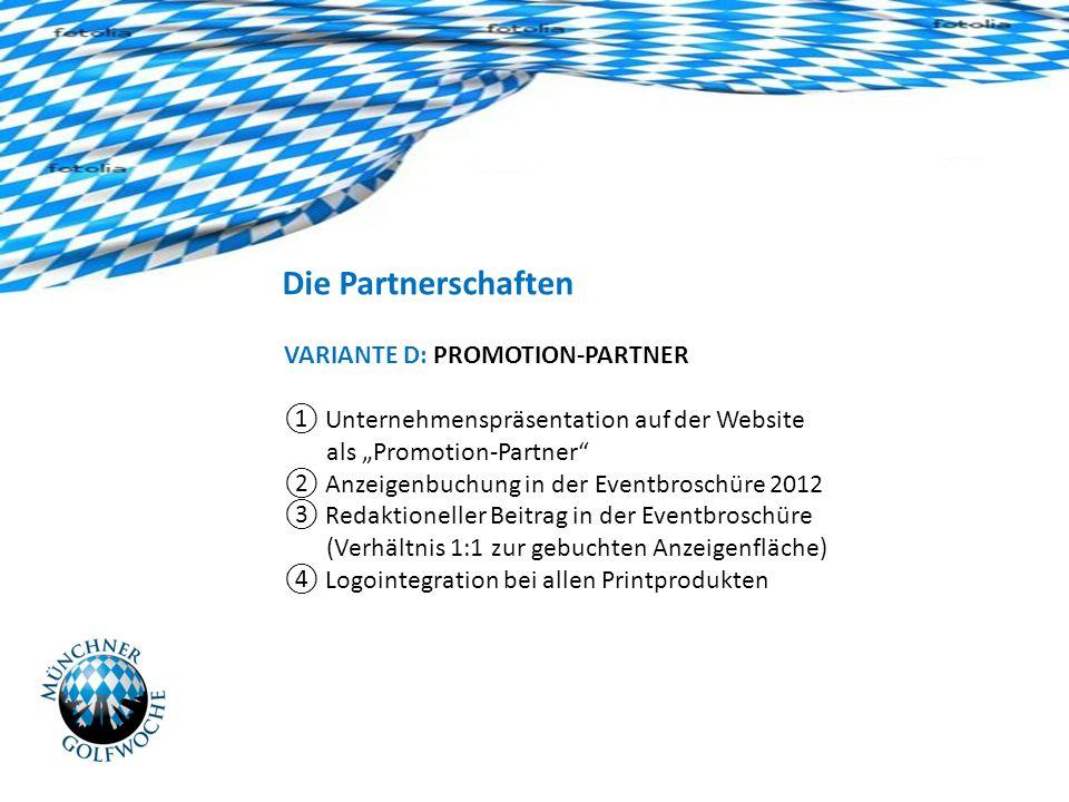 Die Partnerschaften VARIANTE D: PROMOTION-PARTNER Unternehmenspräsentation auf der Website als Promotion-Partner Anzeigenbuchung in der Eventbroschüre 2012 Redaktioneller Beitrag in der Eventbroschüre (Verhältnis 1:1 zur gebuchten Anzeigenfläche) Logointegration bei allen Printprodukten