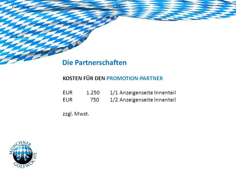 Die Partnerschaften KOSTEN FÜR DEN PROMOTION-PARTNER EUR1.2501/1 Anzeigenseite Innenteil EUR 750 1/2 Anzeigenseite Innenteil zzgl.